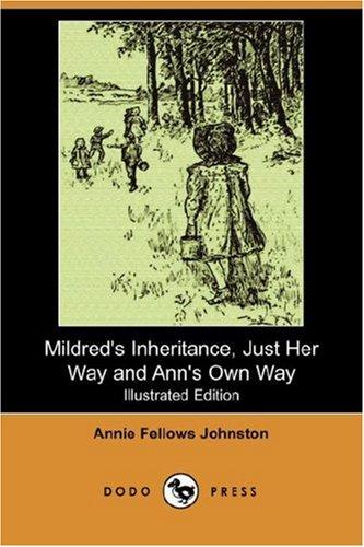 Mildred s Inheritance, Just Her Way and: Annie Fellows Johnston