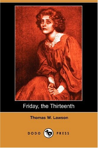 Friday, the Thirteenth (Dodo Press): Thomas William Lawson
