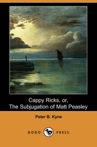 Cappy Ricks, Or, the Subjugation of Matt Peasley (Dodo Press): Peter B. Kyne