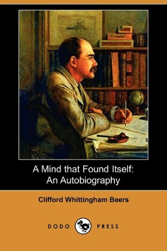 A Mind That Found Itself: An Autobiography (Dodo Press): Clifford Whittingham Beers