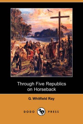 9781406537581: Through Five Republics on Horseback (Dodo Press)