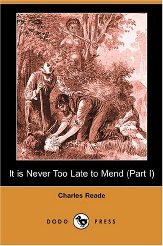 It Is Never Too Late to Mend (Part I) (Dodo Press) (1406537683) by Reade, Charles