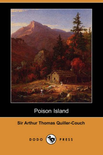 Poison Island (Dodo Press) (1406539783) by Quiller-Couch, Arthur; Quiller-Couch, Sir Arthur Thomas