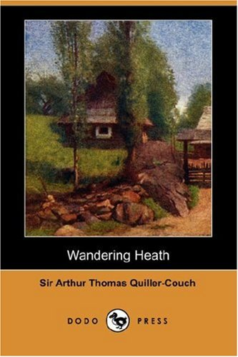 Wandering Heath (Dodo Press) (1406539848) by Quiller-Couch, Arthur; Quiller-Couch, Sir Arthur Thomas