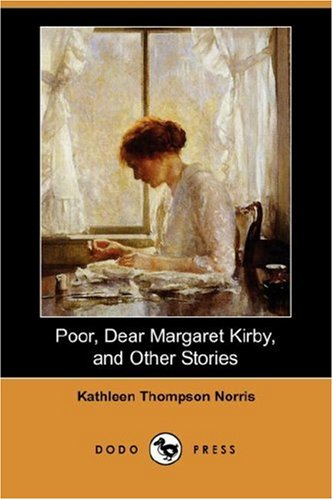 Poor, Dear Margaret Kirby, and Other Stories (Dodo Press) (1406540145) by Norris, Kathleen Thompson