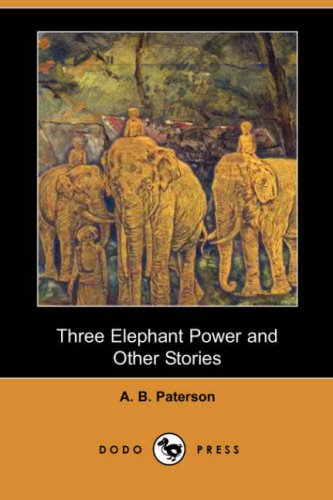 Three Elephant Power and Other Stories: A. B. Paterson