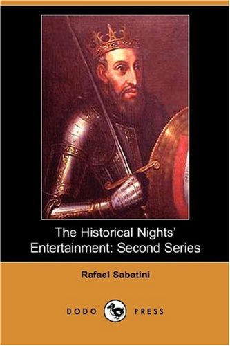 The Historical Nights Entertainment: Second Series: Rafael Sabatini