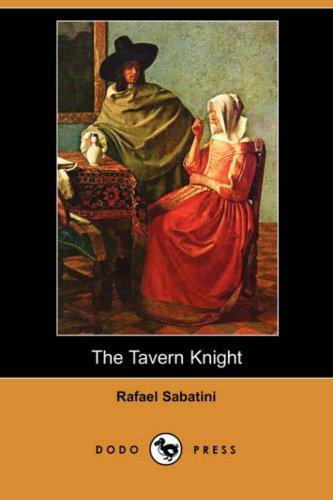 The Tavern Knight (Dodo Press) (9781406542752) by Rafael Sabatini