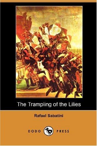 The Trampling of the Lilies (Dodo Press) (1406542768) by Sabatini, Rafael