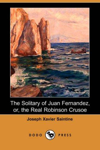 9781406542806: The Solitary of Juan Fernandez, Or, the Real Robinson Crusoe (Dodo Press)