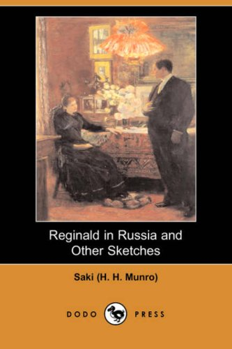 Reginald in Russia and Other Sketches (Dodo: H H Munro)