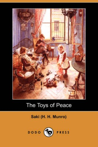 The Toys of Peace Dodo Press: H H. Munro Saki H H. Munro