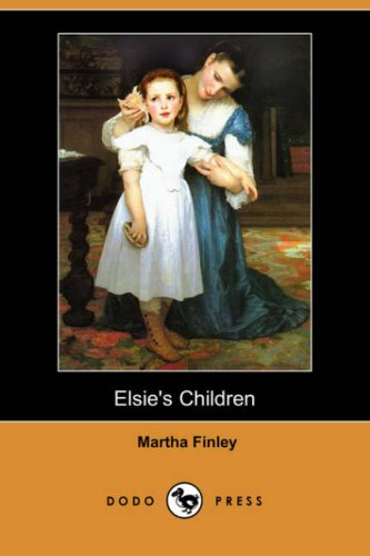 Elsies Children Dodo Press: Martha Finley