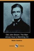9781406543711: Old John Brown: The Man Whose Soul Is Marching on (Dodo Press)