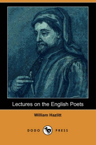 Lectures on the English Poets (Dodo Press): William Hazlitt