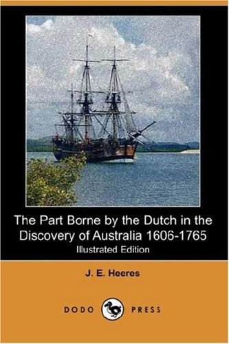 9781406544459: The Part Borne by the Dutch in the Discovery of Australia 1606-1765 (Illustrated Edition) (Dodo Press)