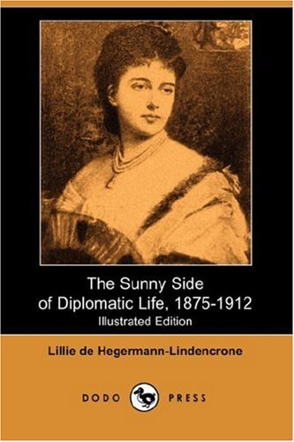 9781406544480: The Sunny Side of Diplomatic Life, 1875-1912 (Illustrated Edition) (Dodo Press)