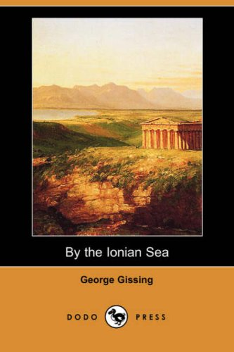 By the Ionian Sea (Dodo Press): George Gissing