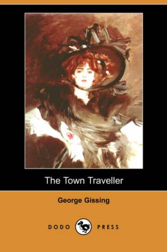 The Town Traveller (Dodo Press) (1406544884) by George Gissing