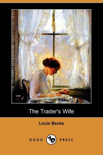 The Traders Wife Dodo Press: Louis Becke