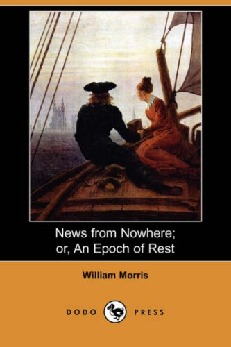 9781406546033: News from Nowhere; Or, an Epoch of Rest: Being Some Chapters from a Utopian Romance: Being Some Chapters from a Utopian Romance (Dodo Press)