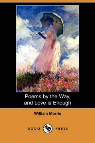 9781406546040: Poems by the Way, and Love Is Enough (Dodo Press)