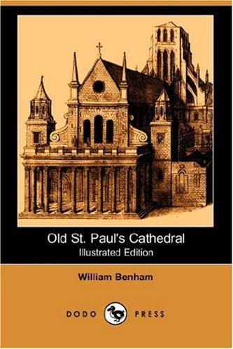 Old St. Pauls Cathedral (Illustrated Edition) (Dodo Press): William Benham
