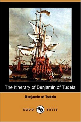 The Itinerary of Benjamin of Tudela (Dodo Press): Benjamin Of Tudela