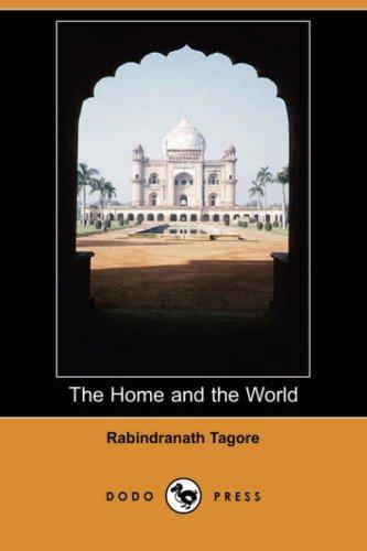 The Home and the World (Dodo Press): Rabindranath Tagore; Translator-Surendranath