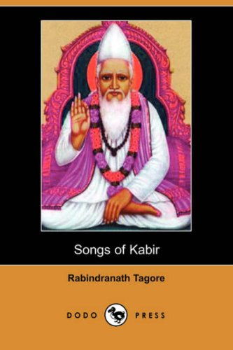 Songs of Kabir: Kabir; Translator-Rabindranath Tagore;