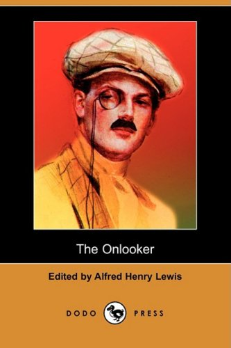 The Onlooker (Dodo Press): Alfred Henry Lewis