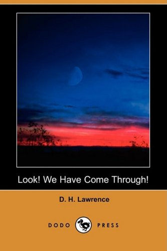 Look We Have Come Through (Dodo Press): D. H. Lawrence