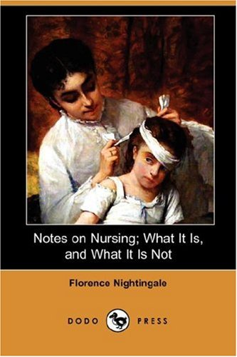 Notes on Nursing What It Is, and What It Is Not (Dodo Press): Florence Nightingale