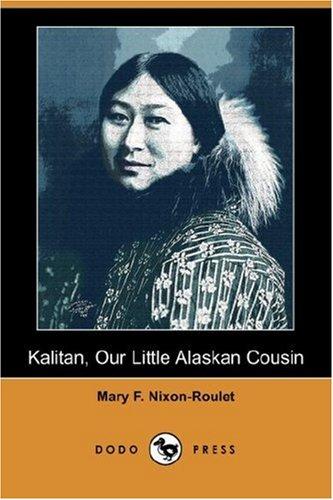 9781406549621: Kalitan, Our Little Alaskan Cousin (Dodo Press)