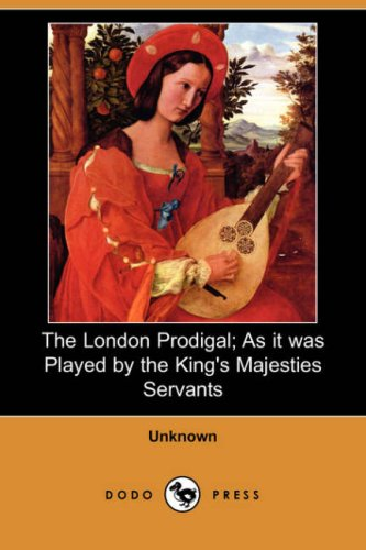 The London Prodigal; As It Was Played: Unknown