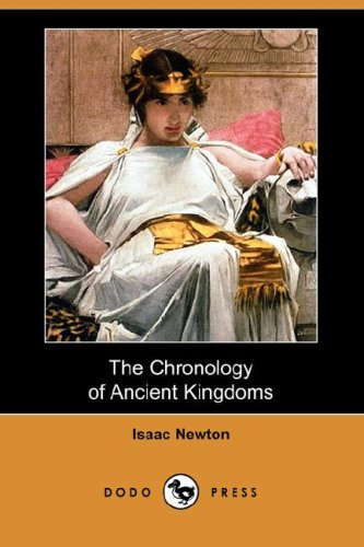 The Chronology of Ancient Kingdoms (Dodo Press): Sir Isaac Newton