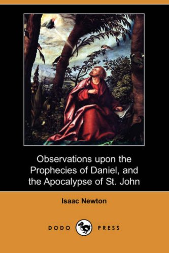 Observations Upon the Prophecies of Daniel, and the Apocalypse of St. John (Dodo Press) (9781406550337) by Isaac Newton