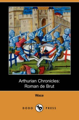 Arthurian Chronicles: Roman de Brut (Dodo Press): Wace, Eugene Mason