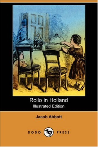 Rollo in Holland Illustrated Edition Dodo Press: Jacob Abbott