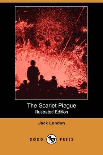 The Scarlet Plague (Illustrated Edition) (Dodo Press): Jack London