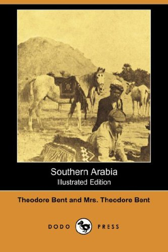 Southern Arabia Illustrated Edition: Bent, Theodore and Mrs. Theodore Bent