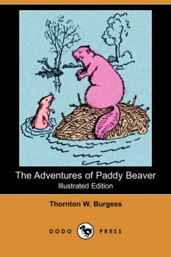 The Adventures of Paddy Beaver (Illustrated Edition) (Dodo Press) (1406553220) by Thornton W. Burgess
