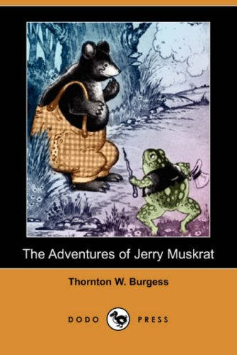 The Adventures of Jerry Muskrat (Dodo Press) (1406553352) by Burgess, Thornton W.