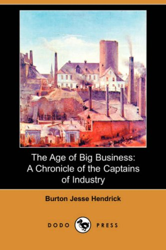 9781406553635: The Age of Big Business: A Chronicle of the Captains of Industry (Dodo Press)