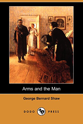 Arms and the Man (Dodo Press): Shaw, George Bernard
