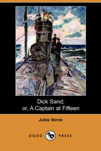 Dick Sand; Or, a Captain at Fifteen: Jules Verne