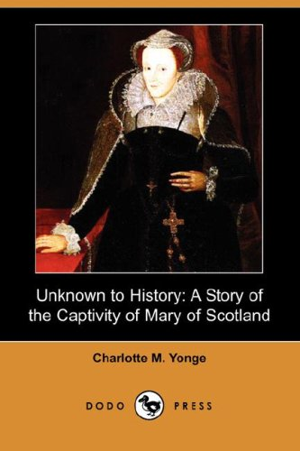 9781406555523: Unknown to History: A Story of the Captivity of Mary of Scotland (Dodo Press)