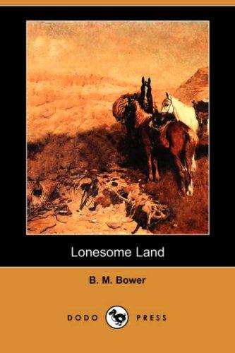 Lonesome Land (Dodo Press): Bower, B. M.