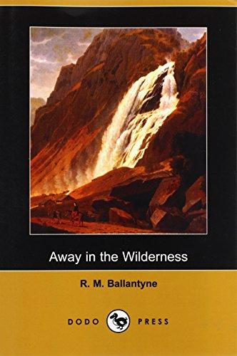 Away in the Wilderness (Dodo Press): Ballantyne, Robert Michael