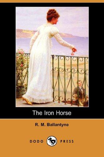 The Iron Horse Dodo Press: Robert Michael Ballantyne